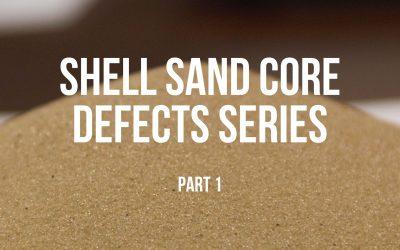 Sand Casting Core Defects Series – Part 1